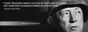 George Smith Patton - I don't measure a man's success by how high he ...