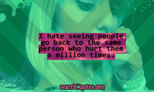 hate Seeing People go back to the same person who hurt then a ...