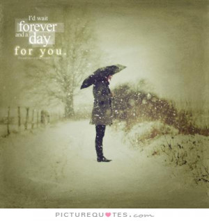 wait forever and a day for you Picture Quote #1