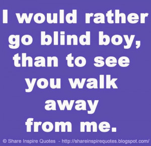 see you walk away from me. | Share Inspire Quotes - Inspiring Quotes ...