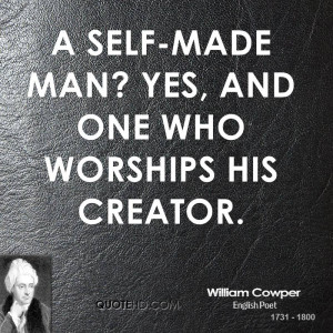 self-made man? Yes, and one who worships his creator.