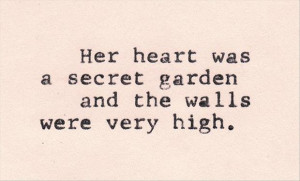 her heart has a secret garden and the walls are very high, love quotes