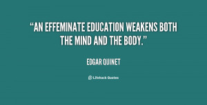 """An effeminate education weakens both the mind and the body."""""""