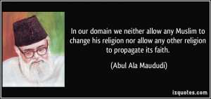 allow any Muslim to change his religion nor allow any other religion ...