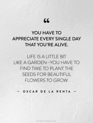 appreciate every single day that you're alive. Life is a little like ...
