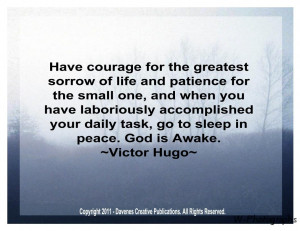 Have Courage For The Greatest Sorrow Of Life And Patience For The ...