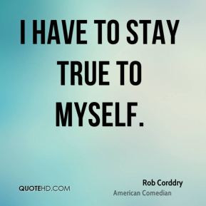 have to stay true to myself.