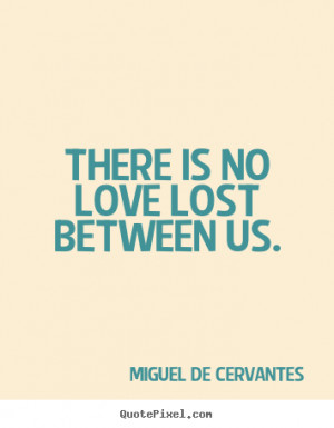 ... custom image quote about love - There is no love lost between us