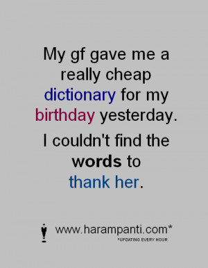 Funny one liner: My gf gave me a really cheap dictionary for my ...