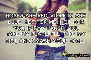 Roses Are Red,violets Are Blue.he's For Me,not for you. If by chance ...