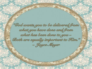 ... , forgiveness, healing, Joyce Meyer, mom the muse, past, quotes
