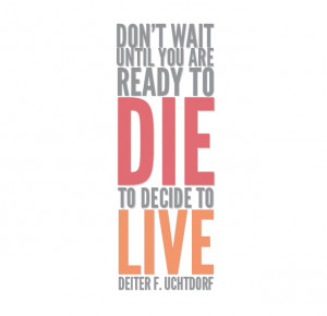 Don't wait until you are ready to die