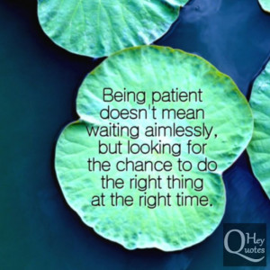 ... , but looking for the chance to do the right thing at the right time