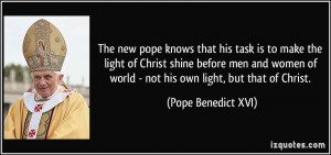 The new pope knows that his task is to make the light of Christ shine ...