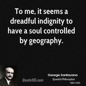 George santayana patriotism quotes to me it seems a dreadful