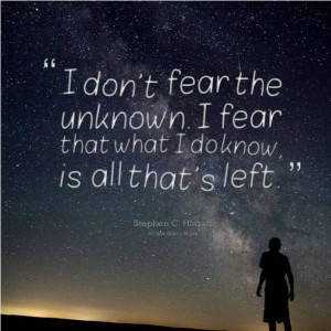 Quotes About Fear Of The Unknown Quotes picture: i don't fear