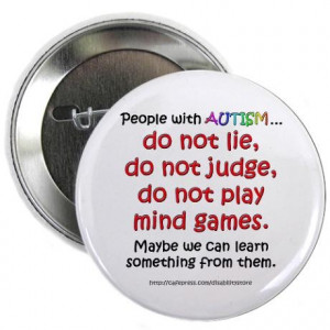 Cute button: People with Autism do now lie, do not judge, do not play ...
