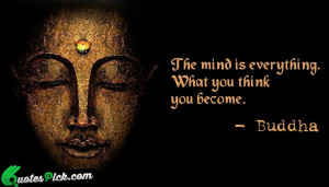 The Mind Is Everything by buddha Picture Quotes