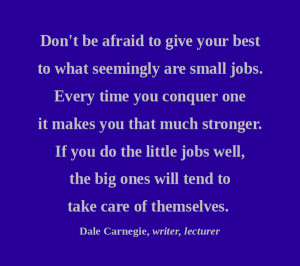 ... afraid to give your best to what seemingly are small Jobs ~ Art Quote