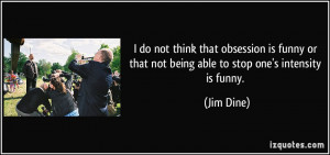 ... funny-or-that-not-being-able-to-stop-one-s-intensity-is-funny-jim-dine