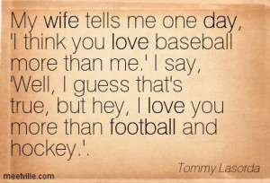 Quotation-Tommy-Lasorda-wife-football-love-day-Meetville-Quotes-107106