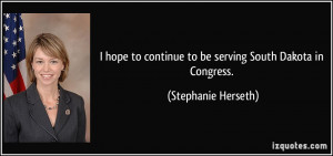 ... continue to be serving South Dakota in Congress. - Stephanie Herseth