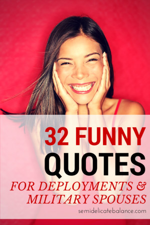 ... . Here are 32 FUNNY quotes for deployment and military spouses