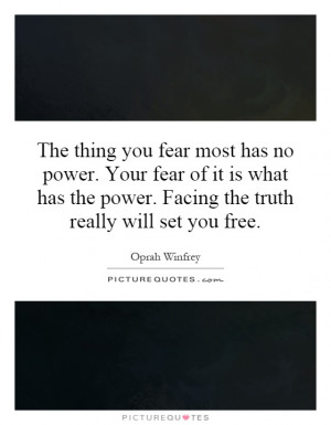 ... the power. Facing the truth really will set you free Picture Quote #1