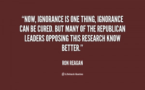 Now, ignorance is one thing, ignorance can be cured. But many of the ...