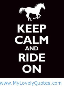 Horse Quotes Inspirational | Keep calm and ride on - horse riding ...