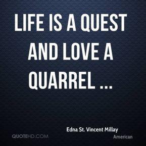 Edna St. Vincent Millay - Life is a quest and love a quarrel ...
