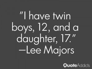 """have twin boys, 12, and a daughter, 17."""" — Lee Majors"""