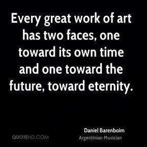 Daniel Barenboim - Every great work of art has two faces, one toward ...