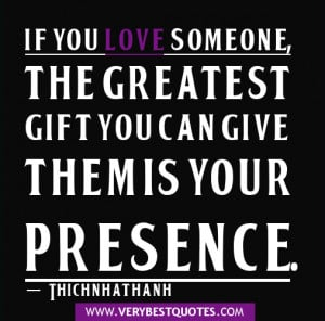 Love quotes - presence quotes - If you love someone, the greatest gift ...