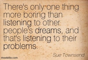 ... -Sue-Townsend-problems-listening-dreams-Meetville-Quotes-100594