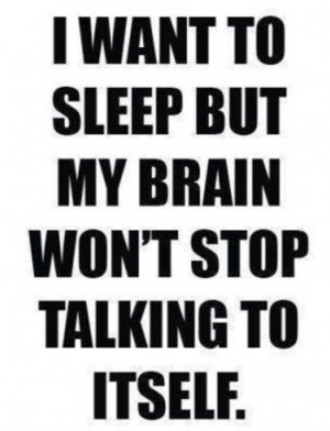 Brain quit talking to yourself!