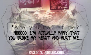 Are you mad at me?' Nooooo, I'm actually happy that you broke my ...