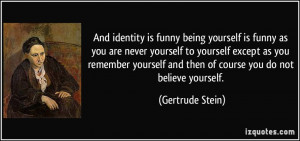 And identity is funny being yourself is funny as you are never ...
