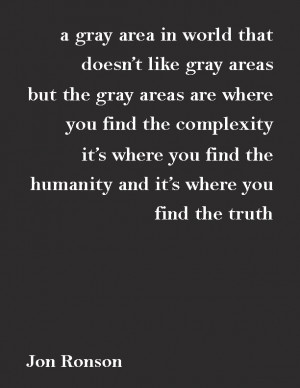 gray area is a world that doesn't like gray areas. But the gray ...