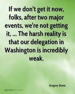 ... harsh reality is that our delegation in Washington is incredibly weak