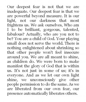 Quotes . Our deepest fear is not that we are inadequate. Our deepest ...