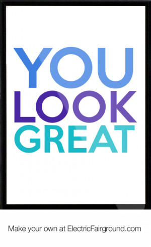 You Look Great Quotes