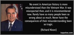 event in American history is more misunderstood than the Vietnam War ...
