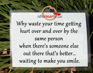 Why waste your time getting hurt over and over by the same