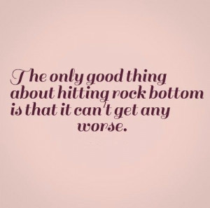 Life Quotes About Hitting Rock Bottom