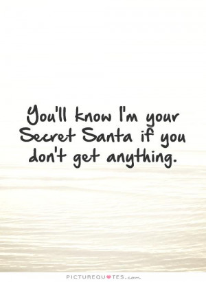 Secret Santa Sayings Your secret santa if you