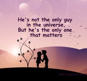He's not the only boy in the universe, but he's the only one that ...