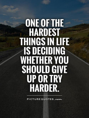 ... is deciding whether you should give up or try harder Picture Quote #1