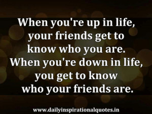 ... In Life,You Get to Know Who Your Friends are ~ Inspirational Quote