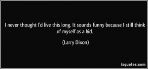 More Larry Dixon Quotes